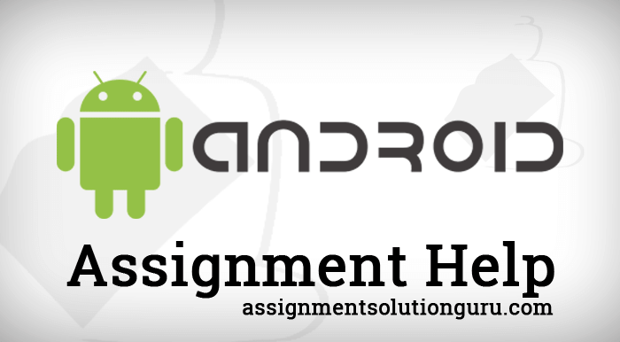 Android Assignment Help | Android Homework Help | Android Java