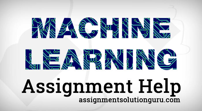 Machine Learning Assignment Help | Machine Learning Homework Help